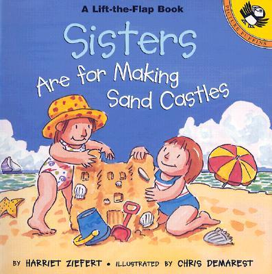 Sisters Are for Making Sand Castles By Ziefert, Harriet/ Demarest, Chris L. (ILT)